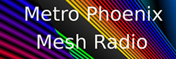 Metro Phoenix Mesh Radio Ggroup is provided to share information on the Amateur Radio use of microwave mesh networks in the greater Phoenix, AZ area. We are currently supporting BBHN and AREDN firmware using OLSR routing on both 2.4 and 5.8 GHz. radio nodes. - Click Here